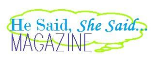 He Said, She Said...Magazine